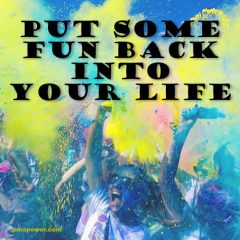 Put Some Fun Back Into Your Life