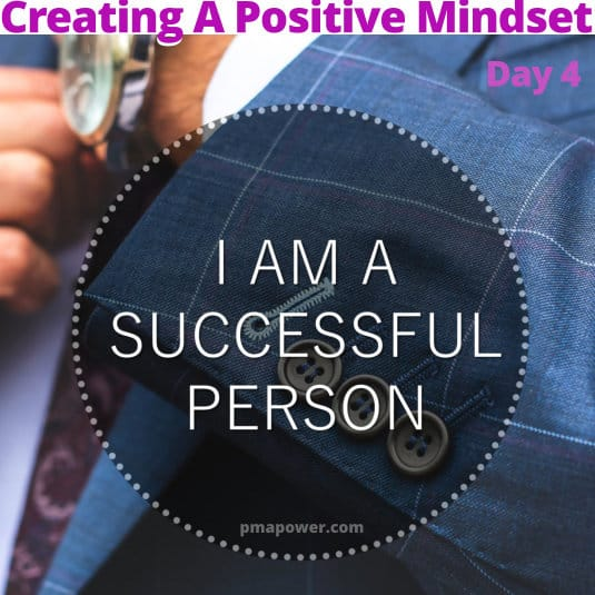 Creating A Positive Mindset - Day 4