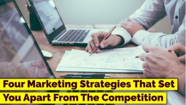 Four Marketing Strategies That Set You Apart From The Competition