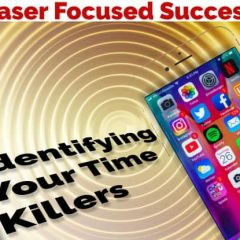 Laser Focused Success - Identifying Your Time Killers