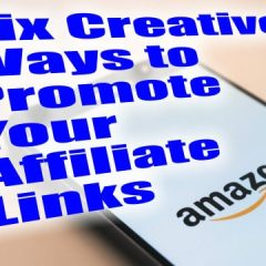 Six Productive Ways to Promote Your Affiliate Links