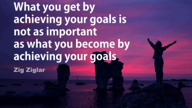 What you get by achieving your goals is not as important