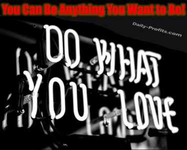 You Can Be Anything You Want to Be!